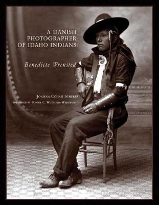 A Danish Photographer of Idaho Indians: Benedicte Wrensted (Hardback)