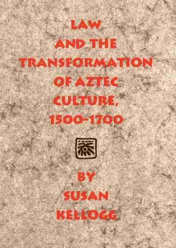 Law and the Transformation of Aztec Culture, 1500-1700 (Paperback)