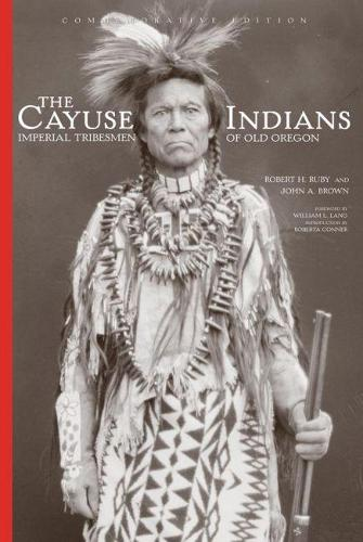 The Cayuse Indians: Imperial Tribesmen of Old Oregon (Hardback)