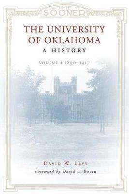 The University of Oklahoma: 1890-1917 v. 1: A History (Hardback)