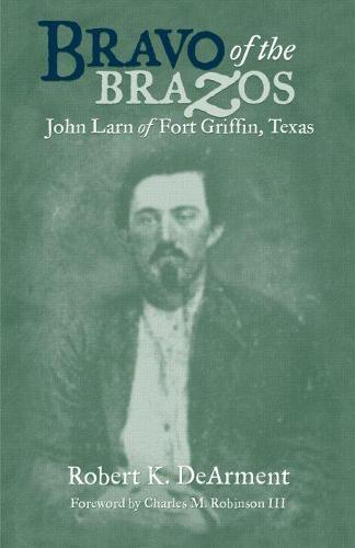 Bravo of the Brazos: John Larn of Fort Griffin, Texas (Paperback)