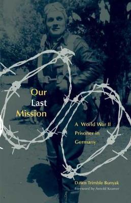 Our Last Mission: A World War II Prisoner in Germany (Paperback)