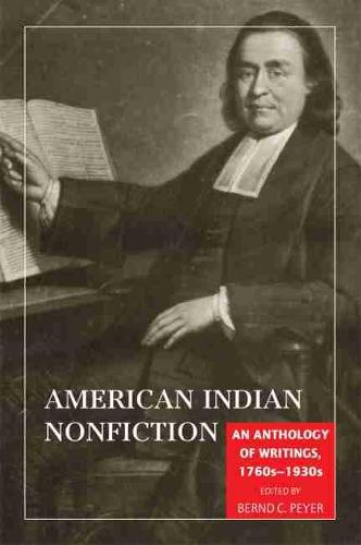 American Indian Nonfiction: An Anthology of Writings 1760s-1930s (Paperback)