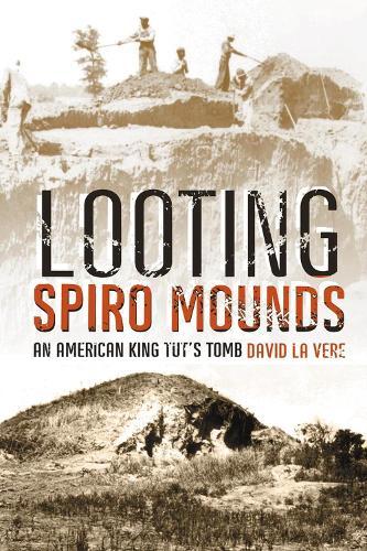 Looting Spiro Mounds: An American King Tut's Tomb (Paperback)