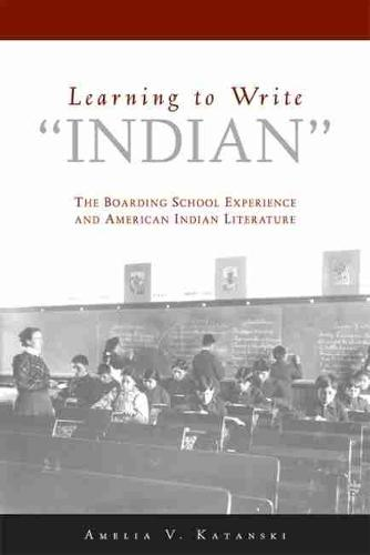 "Learning to Write 'Indian"": The Boarding-school Experience and American Indian Literature (Paperback)"