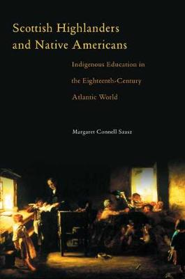 Scottish Highlanders and Native Americans: Indigenous Education in the Eighteenth Century Atlantic World (Hardback)