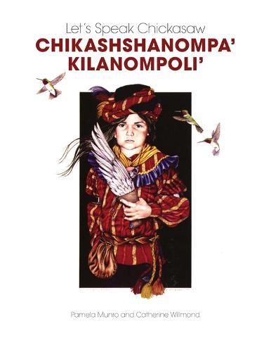 Let's Speak Chickasaw: Chikashshanompa 'kilanompoli'