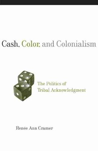 Cash, Color and Colonialism: The Politics of Tribal Acknowledgement (Paperback)