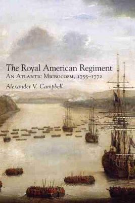 The Royal American Regiment: An Atlantic Microcosm, 1755-1772 - Campaigns and Commanders No. 22 (Hardback)