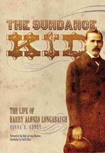 The Sundance Kid: The Life of Harry Alonzo Longabaugh (Paperback)