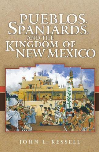 Pueblos, Spaniards and the Kingdom of New Mexico (Paperback)