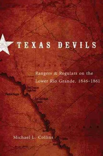 Texas Devils: Rangers and Regulars on the Lower Rio Grande, 1846-1861 (Paperback)
