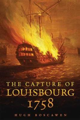 The Capture of Louisbourg, 1758 - Campaigns and Commanders 27 (Hardback)