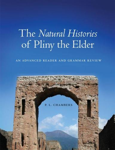 The Natural Histories of Pliny the Elder: An Advanced Reader and Grammar Review (Paperback)