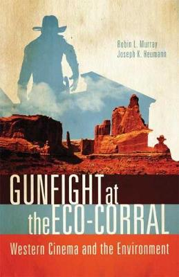 Gunfight at the Eco-Corral: Western Cinema and the Environment (Paperback)
