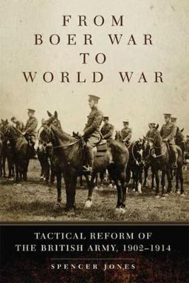 From Boer War to World War: Tactical Reform of the British Army, 1902-1914 (Hardback)