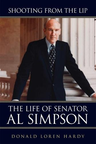 Shooting from the Lip: The Life of Senator Al Simpson (Paperback)