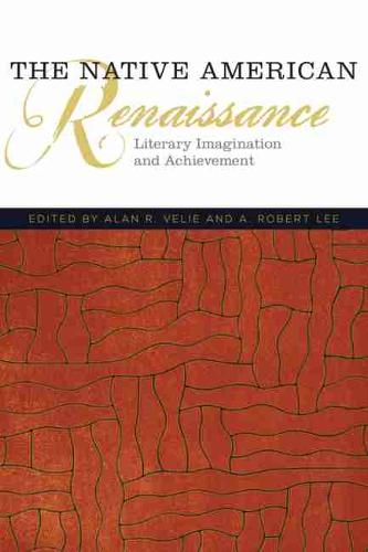 The Native American Renaissance: Literary Imagination and Achievement - American Indian Literature and Critical Studies Series (Paperback)