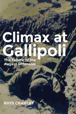 Climax at Gallipoli: The Failure of the August Offensive (Hardback)