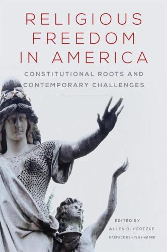 Religious Freedom in America: Constitutional Roots and Contemporary Challenges - Studies in American Constitutional Heritage 1 (Paperback)