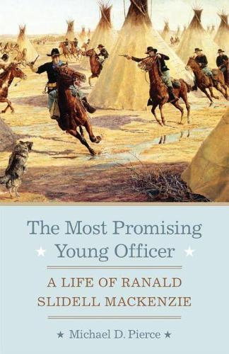 The Most Promising Young Officer: A Life of Ranald Slidell MacKenzie (Paperback)