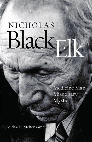 Nicholas Black Elk: Medicine Man, Missionary, Mystic (Paperback)