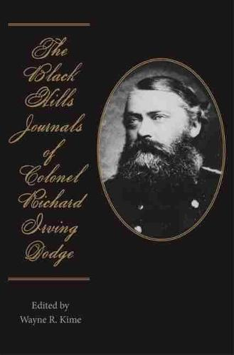 The Black Hills Journals of Colonel Richard Irving Dodge - American Exploration and Travel 74 (Paperback)