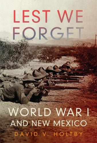 Lest We Forget: World War I and New Mexico (Hardback)