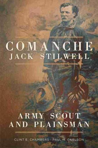 Comanche Jack Stilwell: Army Scout and Plainsman (Paperback)