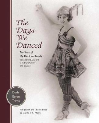 The Days We Danced: The Story of My Theatrical Family from Florenz Ziegfeld to Arthur Murray and Beyond (Hardback)