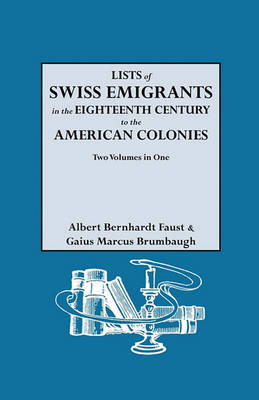 Lists of Swiss Emigrants in the Eighteenth Century to the American Colonies. Two Volumes in One (Paperback)