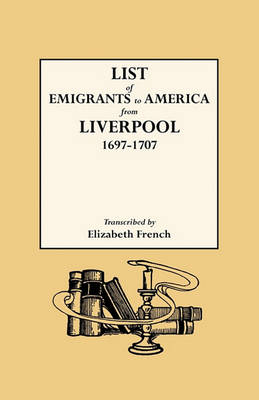 List of Emigrants to America from Liverpool, 1697-1707 (Paperback)