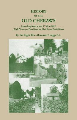 History of the Old Cheraws, Containing an Account of the Aborigines of the Pedee, Their First White Settlements, Extending from Ad 1730 to 1810, with (Paperback)