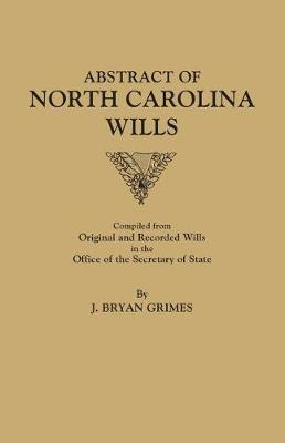 Abstract of North Carolina Wills [16363-1760]: Compiled from Original and Recorded Wills in the Office of the Secretary of States (Paperback)