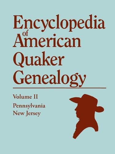 Encyclopedia of American Quaker Genealogy. Volume II: New Jersey [Salem and Burlington] and Pennsylvania [Philadelphia and Falls]. Containing Every It (Paperback)