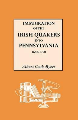 Immigration of the Irish Quakers into Pennsylvania, 1682-1750 (Paperback)
