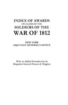 Index of Awards on Claims of the Soldiers of the War of 1812 (Paperback)
