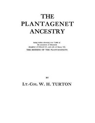 The Plantagenet Ancestry, Being Tables Showing Over 7,000 of the Ancestors of Elizabeth (daughter of Edward IV, and Wife of Henry VII) the Heiress of the Plantagenets (Paperback)