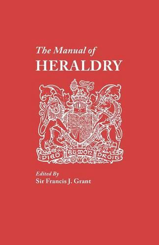The Manual of Heraldry. A Concise Description of the Several Terms Used, and Containg a Dictionary of Every Designation in the Science (Paperback)
