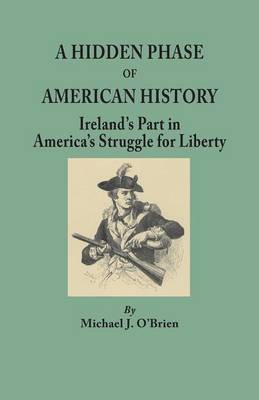 A Hidden Phase of American History: Ireland's Part in America's Struggle for Liberty (Paperback)