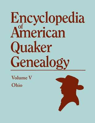 A Encyclopedia of American Quaker Genealogy. the Ohio Quaker Genealogical Records. Listing Marriages, Births, Deaths, Certificates, Disownments, Etc (Paperback)