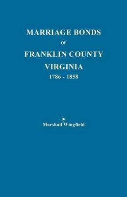 Marriage Bonds of Franklin County, Virginia, 1786-1858 (Paperback)