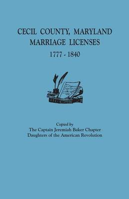 Cecil County, Maryland, Marriage Licenses, 1777-1840 (Paperback)