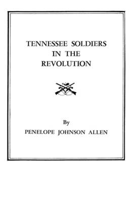 Tennessee Soldiers in the Revolution : A Roster of Soldiers Living during (Paperback)