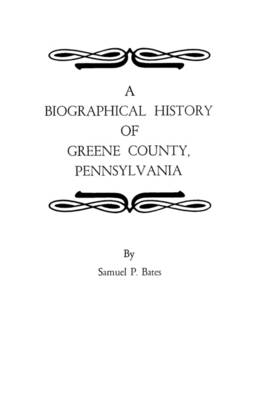 A Biographical History of Greene County, Pennsylvania (Paperback)