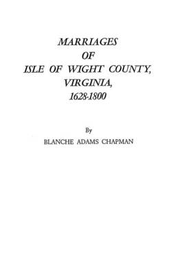 Marriages of Isle of Wight County, Virginia, 1628-1800 (Paperback)