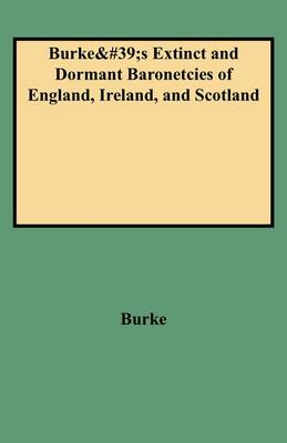A Genealogical and Heraldic History of the Extinct and Dormant Baronetcies of England, Ireland, and Scotland (Paperback)