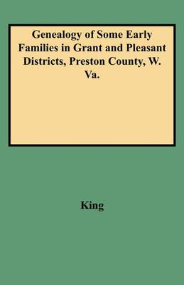 Genealogy of Some Early Families in Grant and Pleasant Districts, Preston County, W. Va. (Paperback)