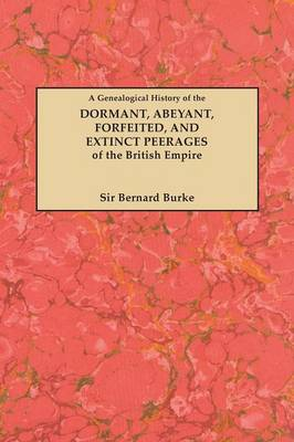 A Genealogical History of the Dormant, Abeyant, Forfeited, and Extinct Peerages of the British Empire (Paperback)