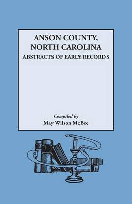 Anson County, North Carolina: Abstracts of Early Records (Paperback)